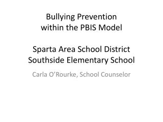 Bul l ying Prevention  within the PBIS Model Sparta Area School District Southside Elementary School