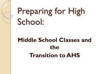 Middle School Classes and the  T ransition to AHS