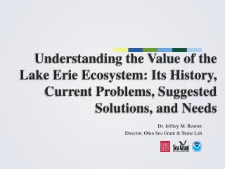 U nderstanding the Value of the Lake  Erie  Ecosystem: Its History , Current  Problems, Suggested Solutions, and Needs