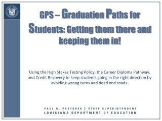GPS –  G raduation  P aths for  S tudents: Getting them there and keeping them in!