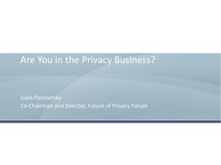 Are You in the Privacy Business?