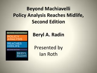 Beyond Machiavelli Policy Analysis Reaches Midlife, Second Edition Beryl A.  Radin Presented by Ian Roth