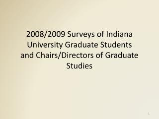 2008/2009 Surveys of Indiana University Graduate Students  and Chairs/Directors of Graduate Studies