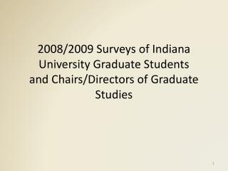 2008/2009 Surveys of Indiana University Graduate Students  and Chairs/Directors of Graduate Studies
