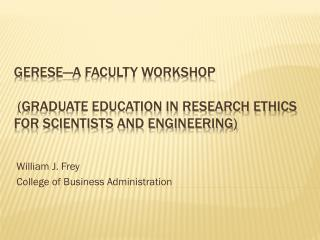 GERESE—A Faculty Workshop  (Graduate Education in Research Ethics for Scientists and Engineering)