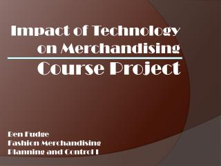 Impact of Technology on Merchandising Course Project