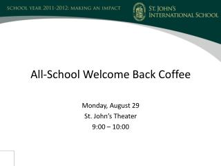 All-School Welcome Back Coffee Monday, August 29 St. John's Theater 9:00 – 10:00