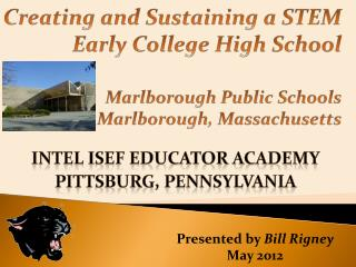 Creating and Sustaining a STEM Early College High School Marlborough Public Schools Marlborough, Massachusetts