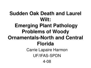 sudden oak death and laurel wilt:  emerging plant pathology problems of woody ornamentals-north and central florida