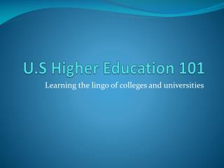 U.S Higher Education 101