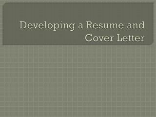 Developing a Resume and Cover Letter