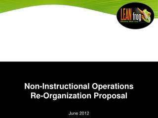 Non-Instructional Operations Re-Organization Proposal June 2012
