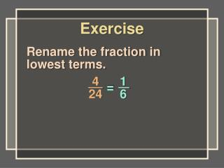 Rename the fraction in lowest terms.