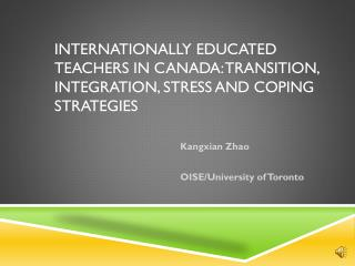 Internationally educated teachers in Canada: transition, integration, stress and coping strategies