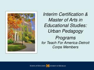 Interim Certification & Master of Arts in Educational Studies: Urban Pedagogy  Programs for Teach For America-Detroit