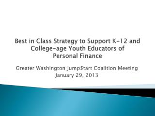 Best  in Class Strategy to Support K-12 and  College-age Youth Educators of  Personal Finance