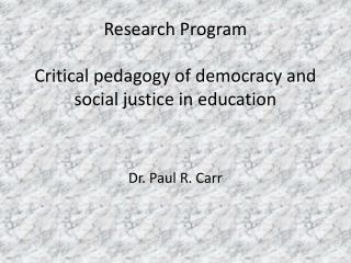 Research Program Critical pedagogy of democracy and  social justice in education
