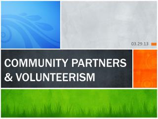 COMMUNITY PARTNERS      & VOLUNTEERISM