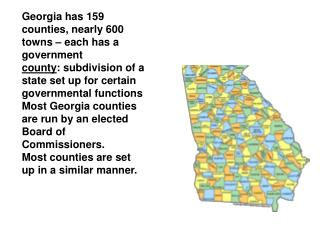 Georgia has 159 counties, nearly 600 towns – each has a government county : subdivision of a state set up for certain g