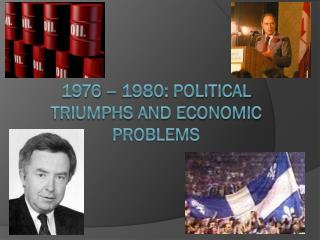 1976  – 1980:  Political Triumphs and Economic Problems
