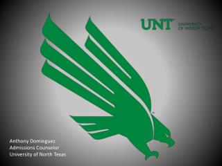 Anthony Dominguez Admissions Counselor University of North Texas
