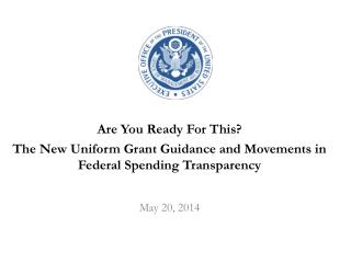 Are You Ready For This? The New Uniform Grant Guidance and Movements in Federal Spending Transparency