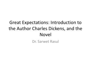 Great Expectations: Introduction to the Author Charles Dickens, and the Novel