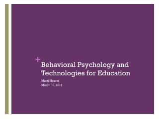 Behavioral  Psychology and Technologies for Education