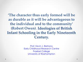 Prof. Kevin J. Brehony Early Childhood Research Centre Froebel College University of Roehampton