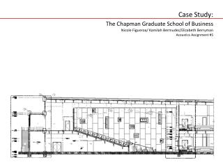 Case Study: The Chapman Graduate School of Business Nicole Figueroa/ Kamilah  Bermudez/Elizabeth Berryman Acoustics Ass