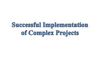 Successful Implementation of Complex Projects