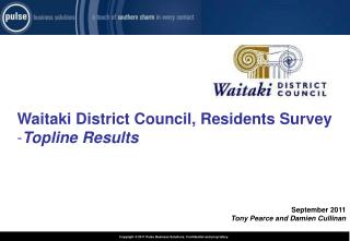 Waitaki District Council, Residents Survey Topline  Results September 2011 Tony Pearce and Damien Cullinan