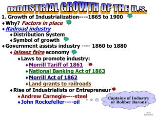 1. Growth of Industrialization----1865 to 1900 Why?  Factors in place Railroad industry Distribution System Symbol of g