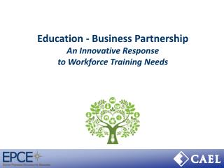 Education - Business Partnership An Innovative Response  to Workforce Training Needs