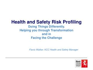 Health and Safety Risk Profiling Doing Things Differently. Helping you through Transformation  and in   Facing the Chal