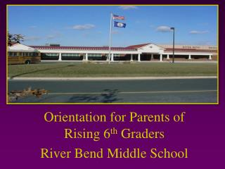 Orientation for Parents of Rising 6 th  Graders River Bend Middle School