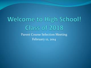 Welcome to High School! Class of 2018