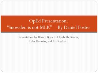 "OpEd Presentation: ""Snowden is not  MLK""     By  Daniel Foster"