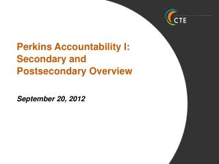 Perkins Accountability I:   Secondary and  Postsecondary Overview