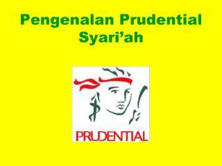Pengenalan  Prudential  Syari�ah