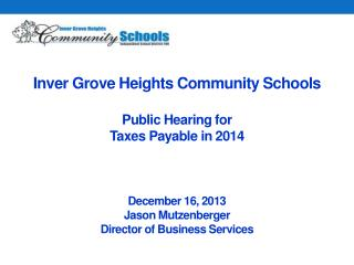 Inver Grove Heights Community Schools Public  Hearing for Taxes Payable in  2014 December 16, 2013 Jason Mutzenberger D