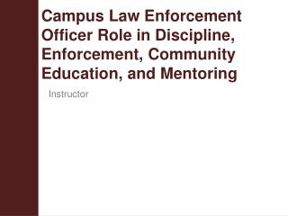 Campus Law Enforcement   Officer Role in Discipline, Enforcement, Community Education, and Mentoring