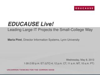 EDUCAUSE Live! Leading Large IT Projects the Small-College Way