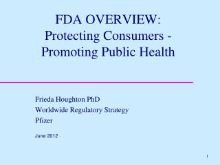 FDA OVERVIEW:  Protecting Consumers - Promoting Public Health