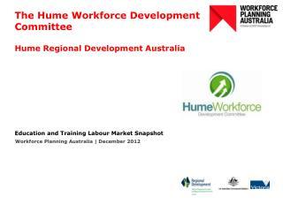 The Hume Workforce Development Committee Hume Regional Development Australia