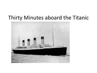 Thirty Minutes aboard the Titanic