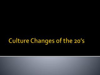 Culture Changes of the 20's