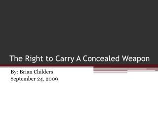 The Right to Carry A Concealed  W eapon