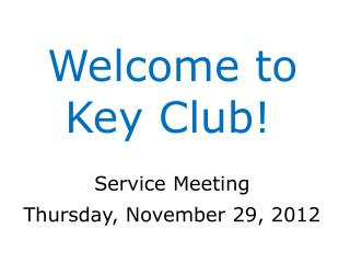 Welcome to    	Key Club !