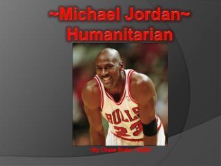 ~Michael Jordan~ Humanitarian